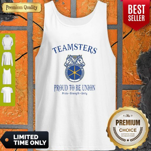Good Teamsters Proud To Be Union Pride Strength Unity Tank Top