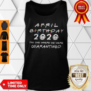 April Birthday 2020 The One Where We Were Quarantined Tank Top