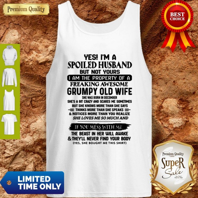 Funny Yes I'm A Spoiled Husband But Not Yours I Am The Property Of A Freaking Tank Top
