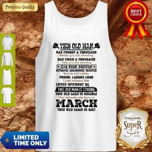 Official This Old Man Has Fought A Thousand Battles & Is Still Standing Has Cried Tank Top