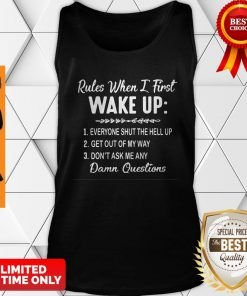 Nice Rules When I First Wake Up Don't Ask Me Any Damn Questions Tank Top