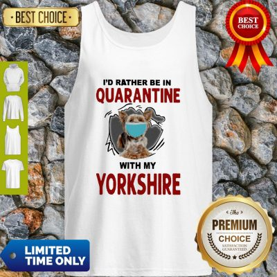 Good I'd Rather Be In Quarantine With My Yorkshire Tank Top