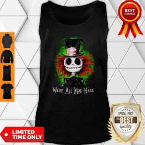 Awesome Mad Hatter Jack Skellington We're All Mad Here Tank Top