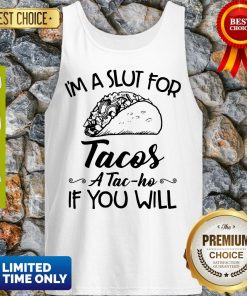 Nice I am A Slut For Tacos A Tac Ho If You Will Tank Top