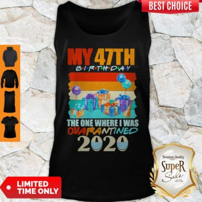 Top My 47th Birthday The One Where I Was Quarantined 2020 Mask Vintage Tank Top - Design By Earstees.com