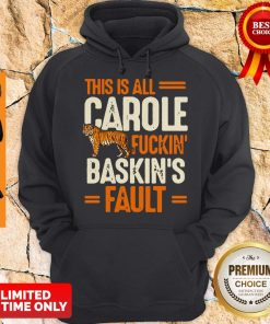 Top This Is Carole Fuckin' Baskin's Fault Tiger King Hoodie