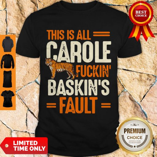 Top This Is Carole Fuckin' Baskin's Fault Tiger King Shirt