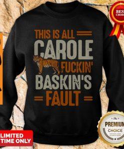 Top This Is Carole Fuckin' Baskin's Fault Tiger King Sweatshirt
