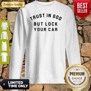 Trust In God But Lock Your Car Sweatshirt