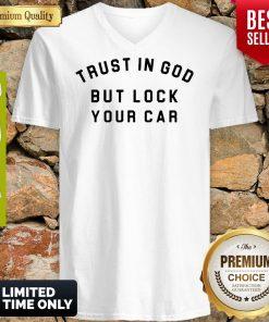 Trust In God But Lock Your Car V-neck