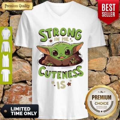 Nice Baby Yoda Strong In Me Cuteness Is V-neck