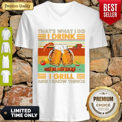 Nice Beer That's What I Do I Drink I Grill And I Know Things Vintage V-neck