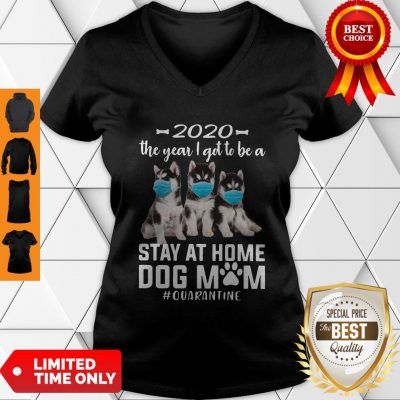Top 2020 The Year I Got To Be A Stay At Home Husky Sibir Dog Mom Quarantine V-neck