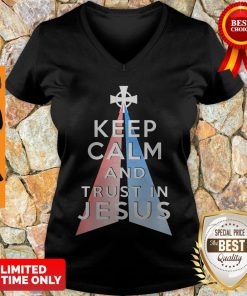 Nice Keep Calm And Trust In Jesus Christ V-neck
