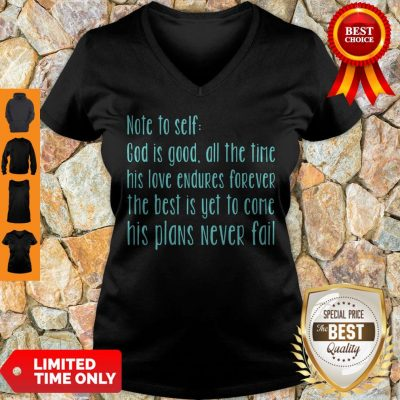 Official Note To Self God Is Good All The Time His Love Endures Forever The Best Is Yet To Come His Plans V-neck