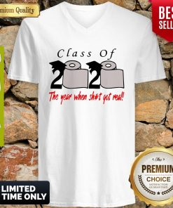 Premium Class Of 2020 The Year When Shit Got Real V-neck