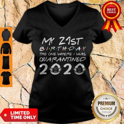Nice My 21st Birthday The One Where I Was Quarantined 2020 V-neck