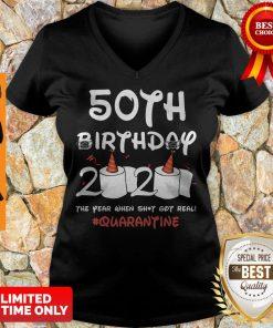 Top 50th Birthday 2020 The Year When Shit Got Real Quarantine Covid-19 V-neck