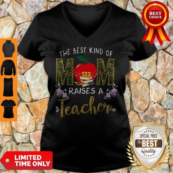 Good The Best Kind Of Mom Raises A Teacher V-neck