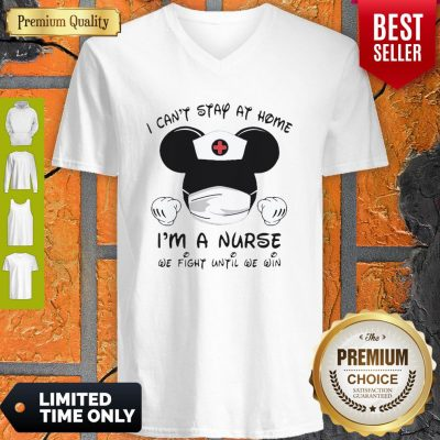 Mickey Mouse I Can't Stay At Home I'm A Nurse We Fight Until We Win V-neck