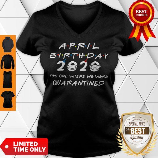 April Birthday 2020 The One Where We Were Quarantined V-neck