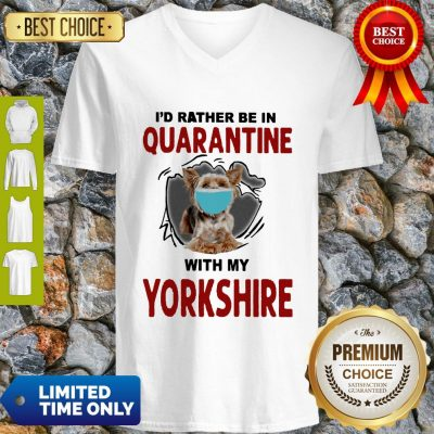Good I'd Rather Be In Quarantine With My Yorkshire V-neck