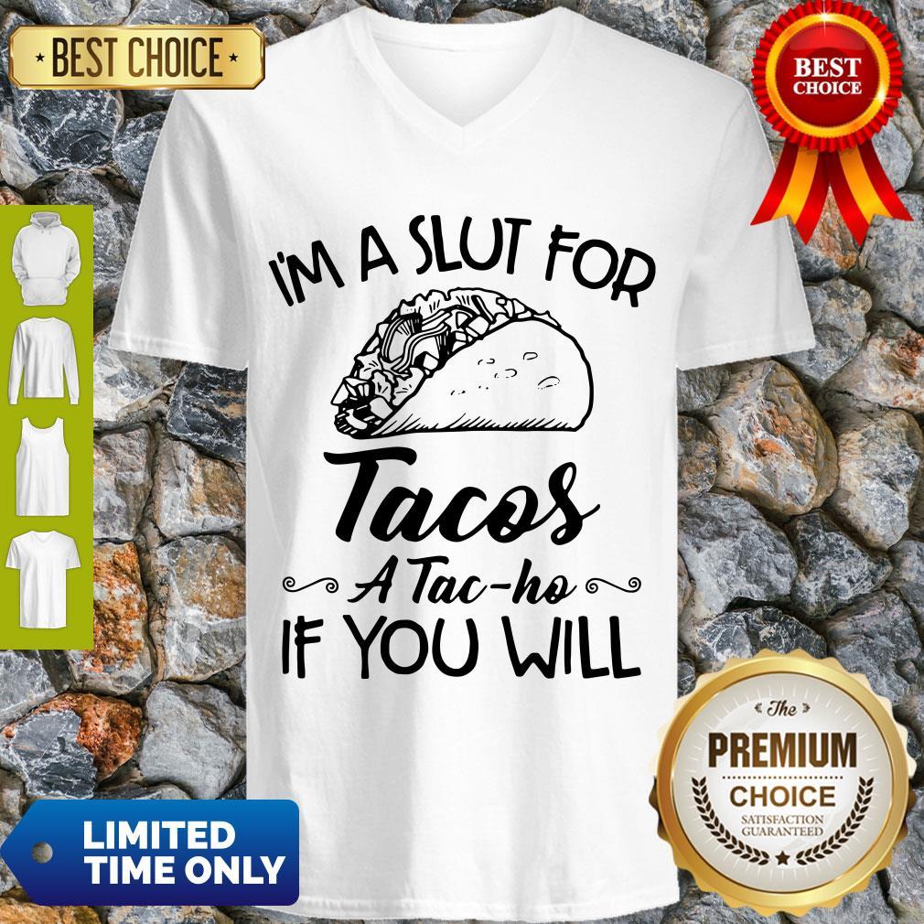 Nice I am A Slut For Tacos A Tac Ho If You Will V-neck