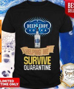 Vodka Deep Eddy Helping Me Survive Quarantine Coronavirus Shirt