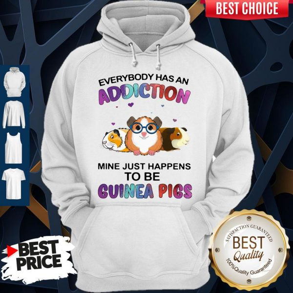 Everybody Has An Addiction Mine Just Happens To Be Guinea Pigs Hoodie