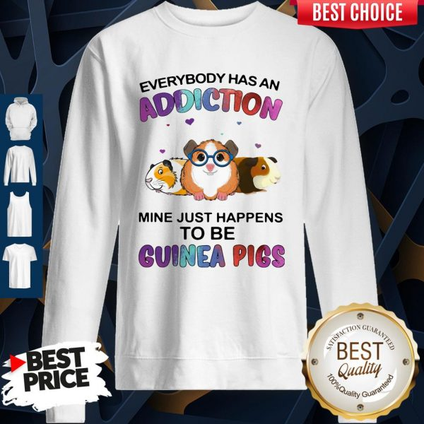 Everybody Has An Addiction Mine Just Happens To Be Guinea Pigs Sweatshirt