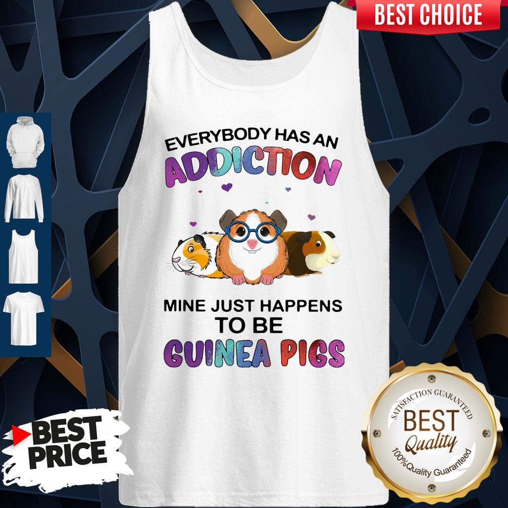 Everybody Has An Addiction Mine Just Happens To Be Guinea Pigs Tank Top