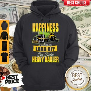 Happiness Is Getting My Load Of Big Baller Heavy Hauler Hoodie
