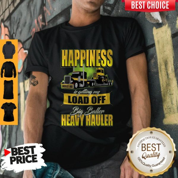 Happiness Is Getting My Load Of Big Baller Heavy Hauler Shirt