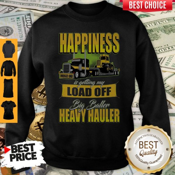 Happiness Is Getting My Load Of Big Baller Heavy Hauler Sweatshirt