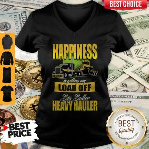 Happiness Is Getting My Load Of Big Baller Heavy Hauler V-neck