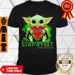 Awesome Baby Yoda Hug JoAnn Stores Please Remember Stay 6 Feet Coronavirus Shirt