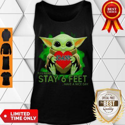 Awesome Baby Yoda Hug JoAnn Stores Please Remember Stay 6 Feet Coronavirus Tank Top