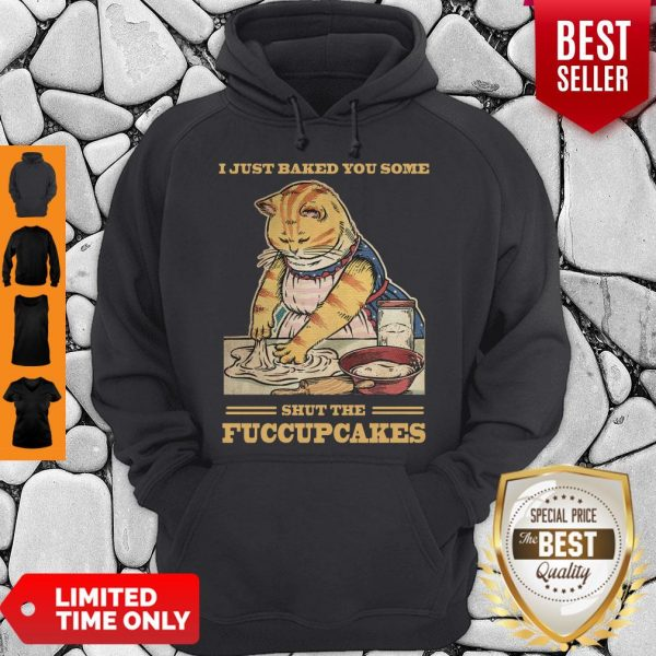 Awesome Mother Cat I Just Baked You Some Shut The Fucupcakes Hoodie