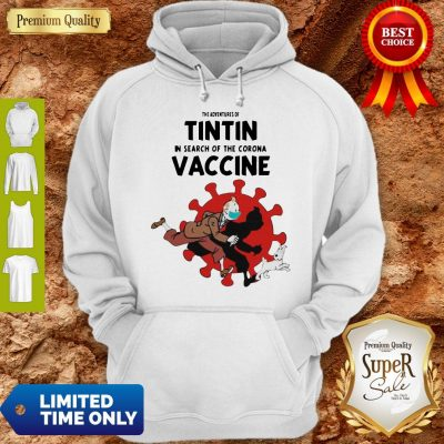 Awesome The Adventures Of Tintin And Dog In Search Of The Corona Vaccine Hoodie