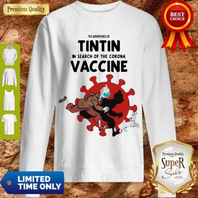 Awesome The Adventures Of Tintin And Dog In Search Of The Corona Vaccine Sweatshirt
