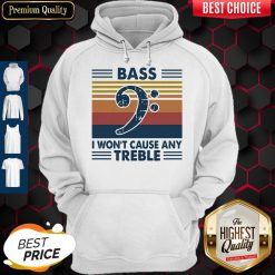 Funny Bass Guitar Bass I Won't Cause Any Treble Vintage Hoodie