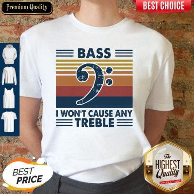 Funny Bass Guitar Bass I Won't Cause Any Treble Vintage Shirt
