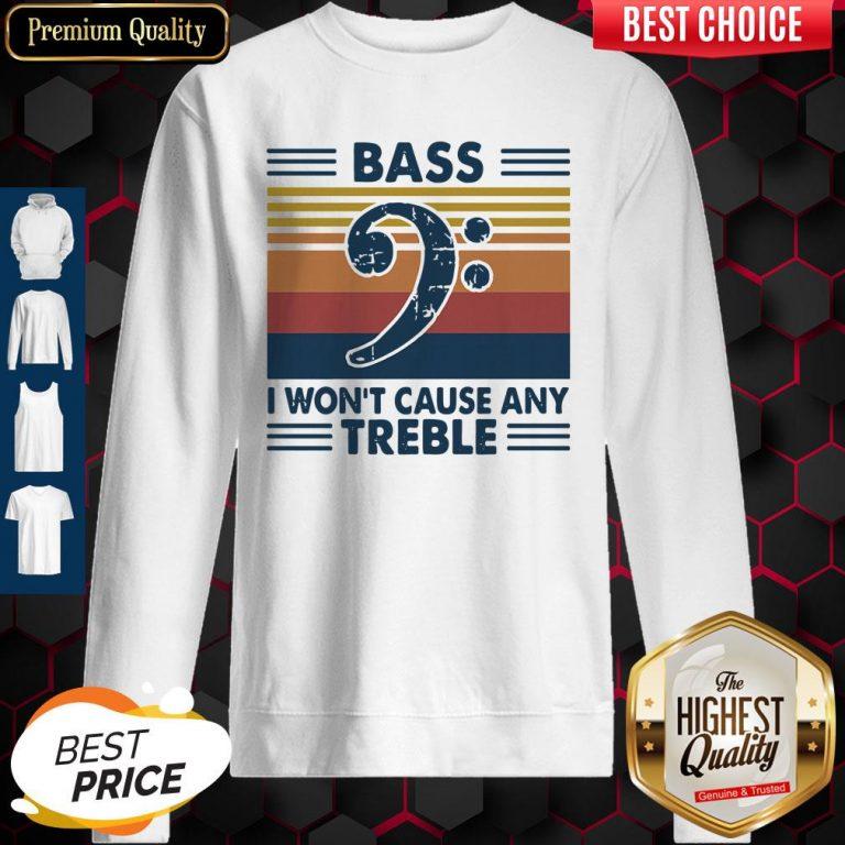 Funny Bass Guitar Bass I Won't Cause Any Treble Vintage Sweatshirt