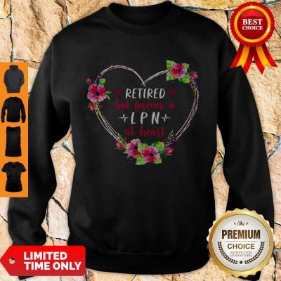 Funny Retired But Forever A LPN At Heart Sweatshirt