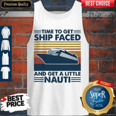 Good Cruising Time To Get Ship Faced And Get A Little Nauti Tank Top - Design By Earstees.com