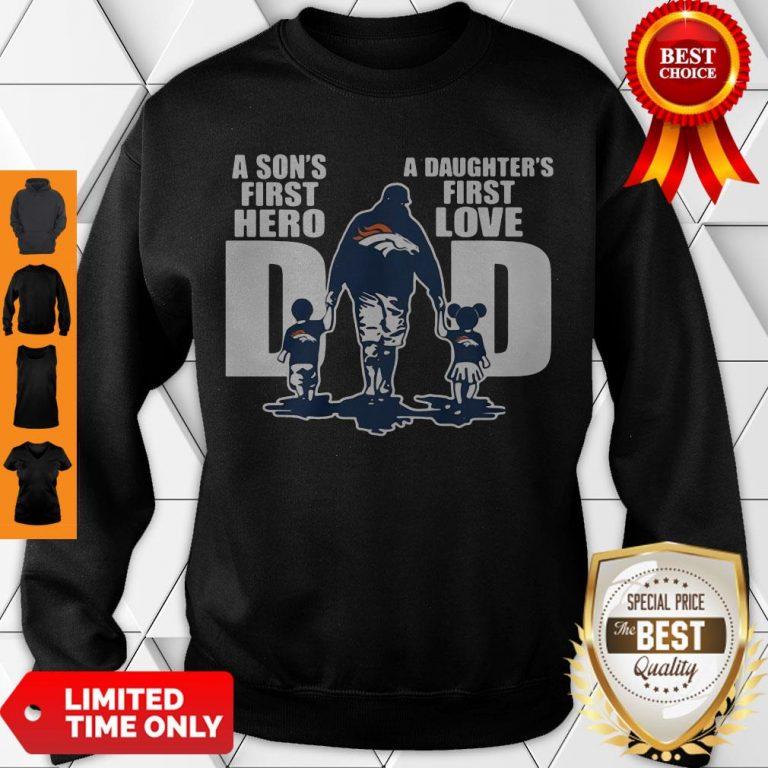Good Denver Broncos Dad A Son's First Hero A Daughter's First Love Sweatshirt