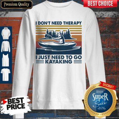 Good I Don't Need Therapy I Just Need To Go Kayaking Vintage Sweatshirt