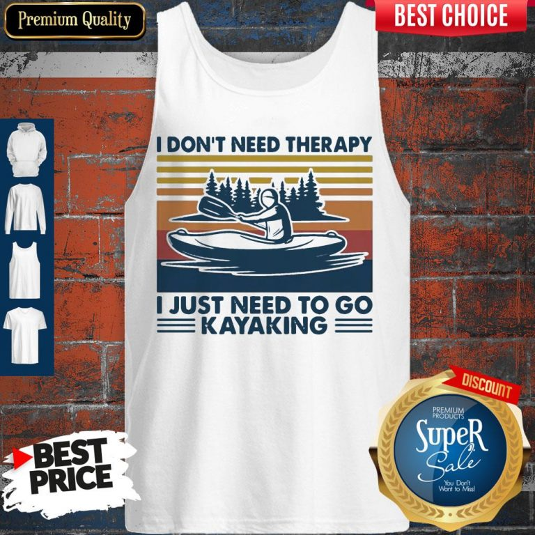 Good I Don't Need Therapy I Just Need To Go Kayaking Vintage Tank Top