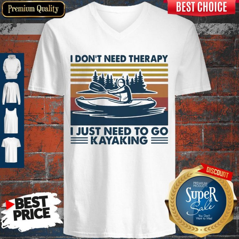 Good I Don't Need Therapy I Just Need To Go Kayaking Vintage V-neck