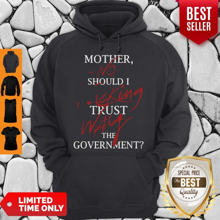 Good Mother No Should I King Trust Way The Government Hoodie